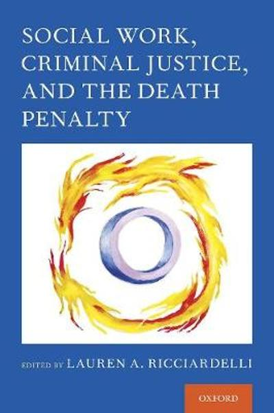 Social Work, Criminal Justice, and the Death Penalty - Lauren A. Ricciardelli