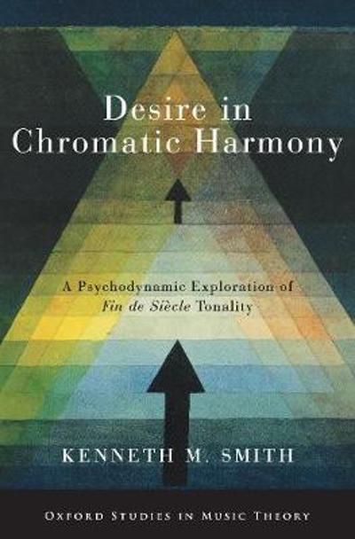 Desire in Chromatic Harmony - Kenneth M. Smith