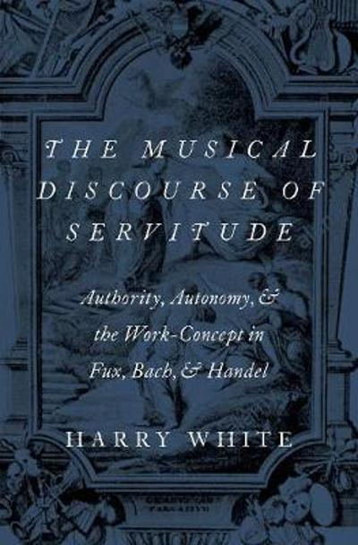 The Musical Discourse of Servitude - Harry White