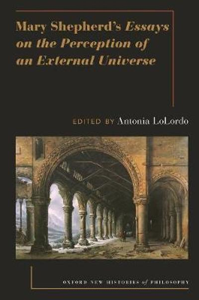 Mary Shepherd's Essays on the Perception of an External Universe - Antonia Lolordo