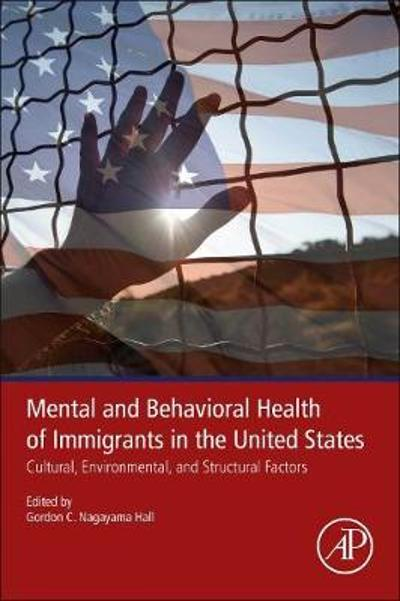 Mental and Behavioral Health of Immigrants in the United States - Gordon C. Nagayama Hall