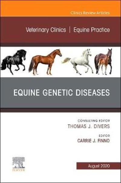 Equine Genetic Diseases, An Issue of Veterinary Clinics of North America: Equine Practice - Carrie Finno
