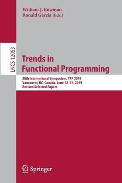 Trends in Functional Programming - William J. Bowman