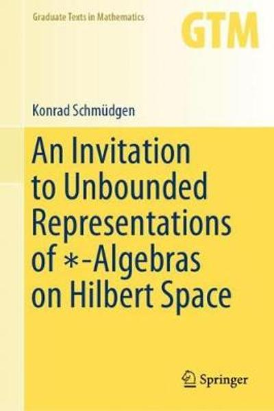 An Invitation to Unbounded Representations of  -Algebras on Hilbert Space - Konrad Schmudgen