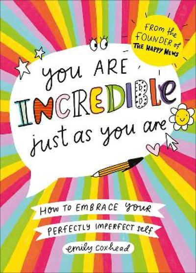 You Are Incredible Just As You Are - Emily Coxhead