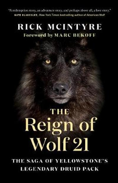 The Reign of Wolf 21 - Rick McIntyre