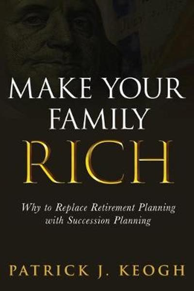 Make Your Family Rich - Patrick J Keogh