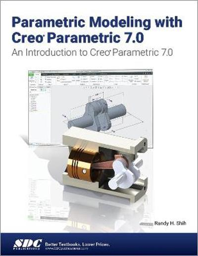 Parametric Modeling with Creo Parametric 7.0 - Randy H. Shih