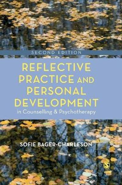 Reflective Practice and Personal Development in Counselling and Psychotherapy - Sofie Bager-Charleson