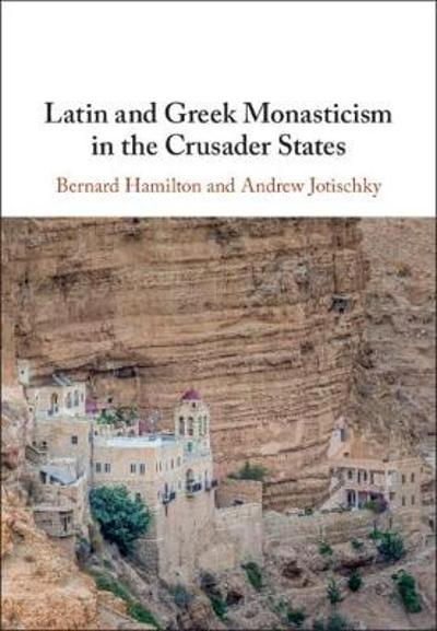 Latin and Greek Monasticism in the Crusader States - Bernard Hamilton