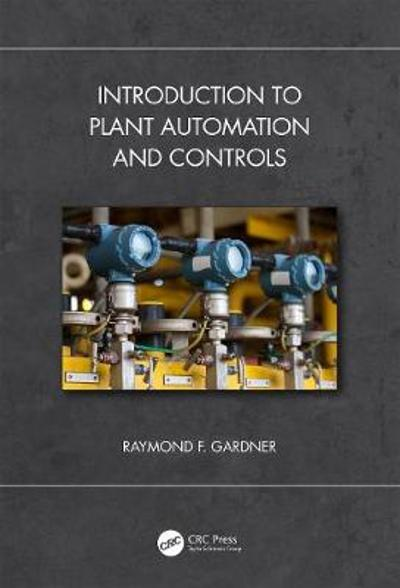 Introduction to Plant Automation and Controls - Raymond F. Gardner