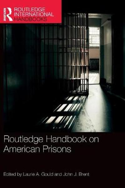 Routledge Handbook on American Prisons - Laurie A. Gould