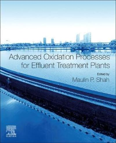 Advanced Oxidation Processes for Effluent Treatment Plants - Maulin P. Shah