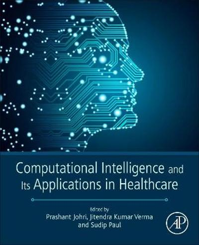 Computational Intelligence and Its Applications in Healthcare - Jitendra Kumar Verma