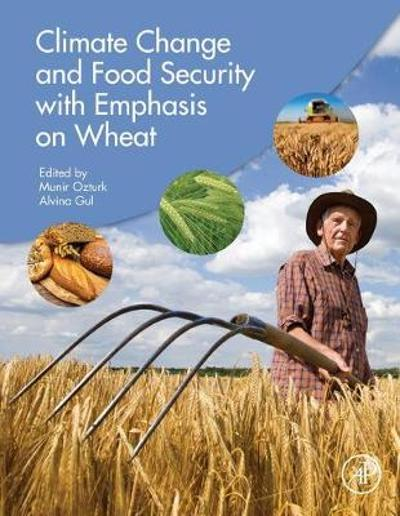 Climate Change and Food Security with Emphasis on Wheat - Munir Ozturk