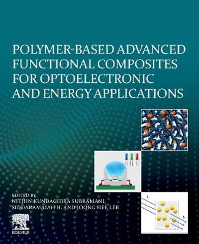 Polymer-Based Advanced Functional Composites for Optoelectronic and Energy Applications - Nithin Kundachira Subramani