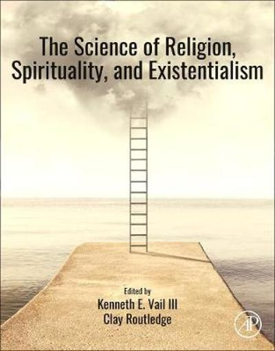 The Science of Religion, Spirituality, and Existentialism - Kenneth E. Vail III