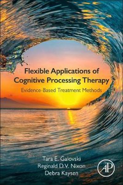 Flexible Applications of Cognitive Processing Therapy - Tara E. Galovski