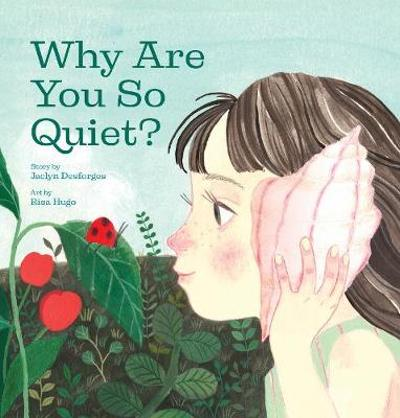 Why Are You So Quiet?           - Jaclyn Desforges