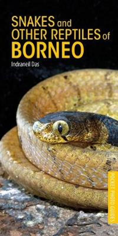 Snakes and Other Reptiles of Borneo - Indraneil Das