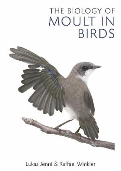 The Biology of Moult in Birds - Lukas Jenni