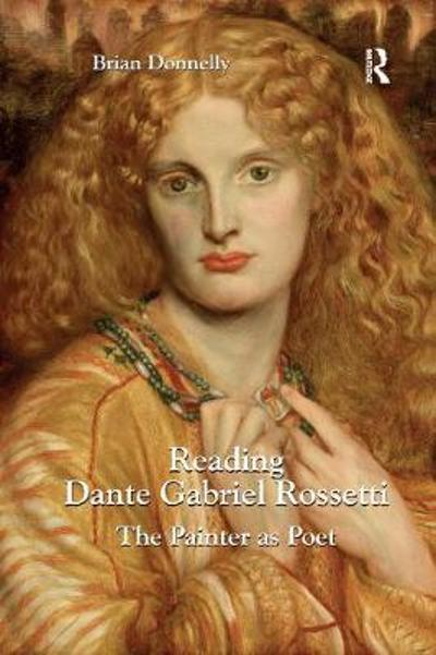 Reading Dante Gabriel Rossetti - Brian Donnelly