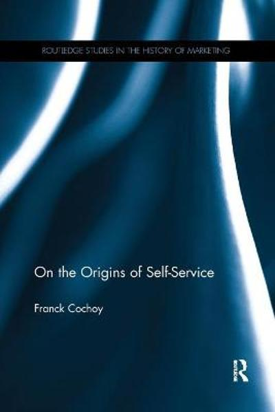 On The Origins of Self-Service - Franck Cochoy