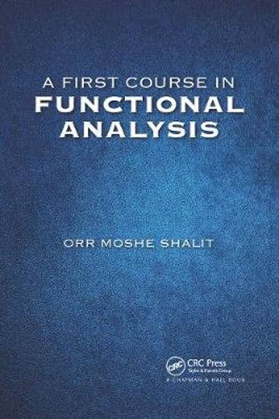 A First Course in Functional Analysis - Orr Moshe Shalit