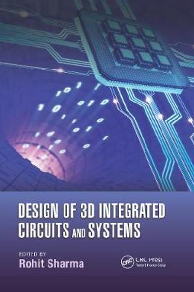 Design of 3D Integrated Circuits and Systems - Rohit Sharma
