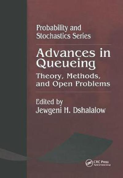 Advances in Queueing Theory, Methods, and Open Problems - Jewgeni H. Dshalalow