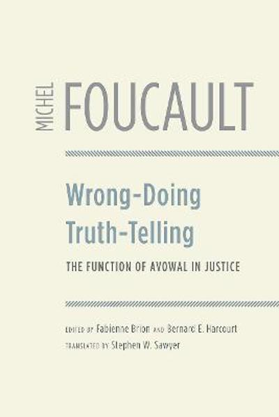 Wrong-Doing, Truth-Telling - Michel Foucault