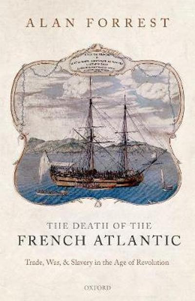 The Death of the French Atlantic - Alan Forrest
