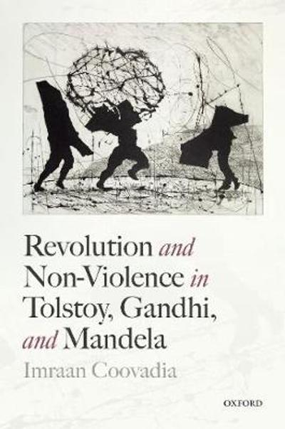 Revolution and Non-Violence in Tolstoy, Gandhi, and Mandela - Imraan Coovadia