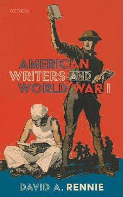 American Writers and World War I - David A. Rennie