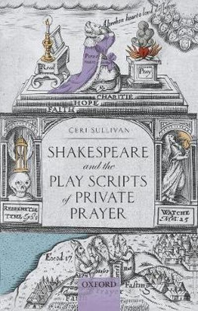 Shakespeare and the Play Scripts of Private Prayer - Ceri Sullivan