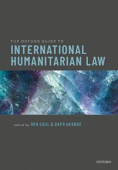 The Oxford Guide to International Humanitarian Law - Ben Saul
