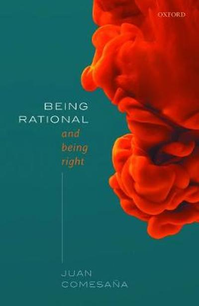 Being Rational and Being Right - Juan Comesana