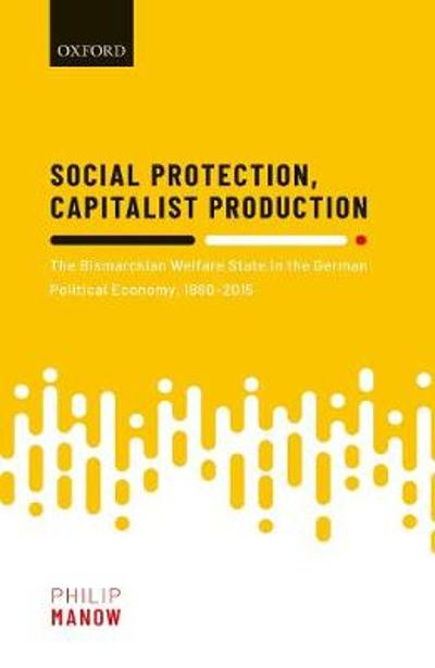 Social Protection, Capitalist Production - Philip Manow