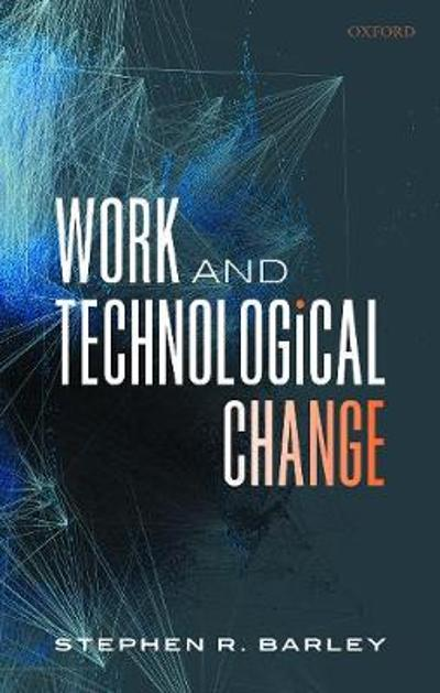Work and Technological Change - Stephen R. Barley