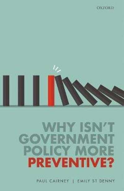 Why Isn't Government Policy More Preventive? - Paul Cairney