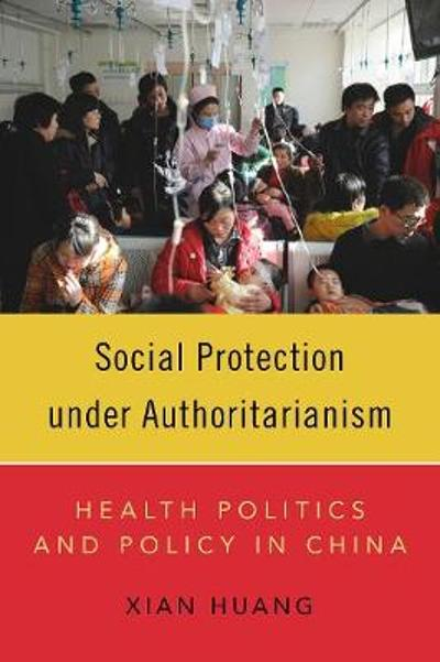 Social Protection under Authoritarianism - Xian Huang