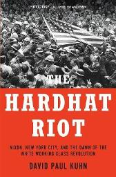The Hardhat Riot - David Paul Kuhn