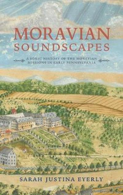 Moravian Soundscapes - Sarah Justina Eyerly