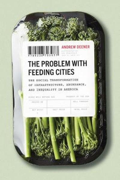The Problem with Feeding Cities - Andrew Deener