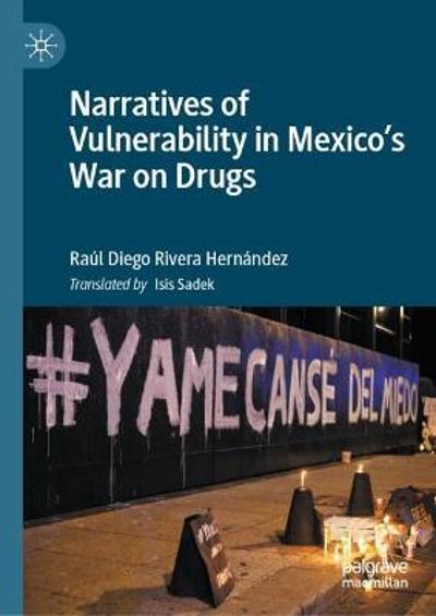 Narratives of Vulnerability in Mexico's War on Drugs - Raul Diego Rivera Hernandez