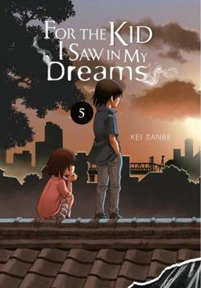 For the Kid I Saw in My Dreams, Vol. 5 - Kei Sanbe