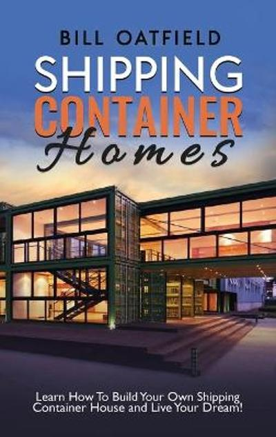 Shipping Container Homes - Bill Oatfield