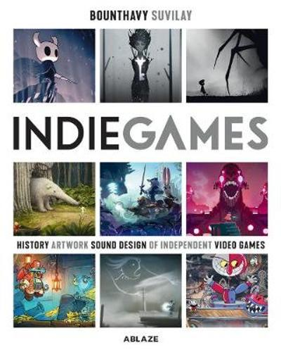 Indie Games: The Origins of Minecraft, Journey, Limbo, Dead Cells, The Banner Saga and Firewatch - Bounthavy Suvilay