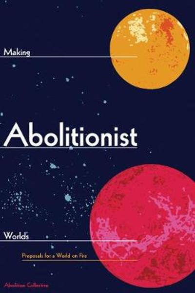 Making Abolitionist Worlds - Abolition Collective
