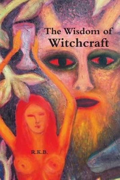 The Wisdom of Witchcraft - R.K.B.
